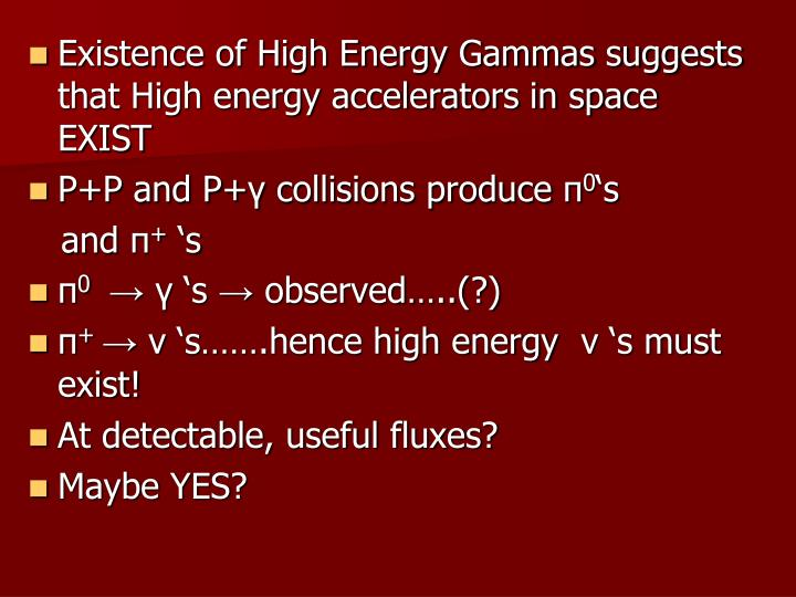 Existence of High Energy Gammas suggests that High energy accelerators in space EXIST