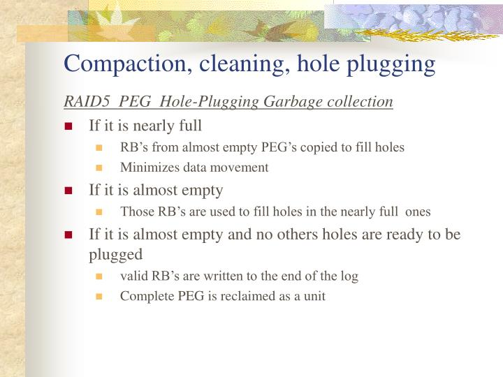 Compaction, cleaning, hole plugging