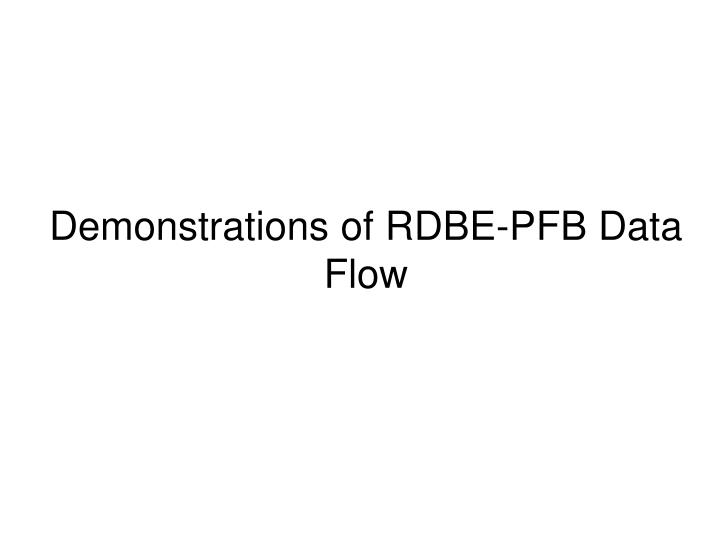 Demonstrations of rdbe pfb data flow