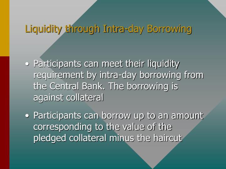 Liquidity through Intra-day Borrowing