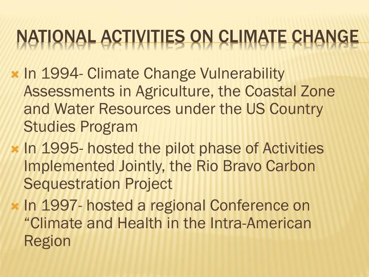 In 1994- Climate Change Vulnerability Assessments in Agriculture, the Coastal Zone and Water Resources under the US Country Studies Program