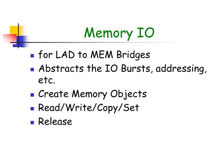 Memory IO