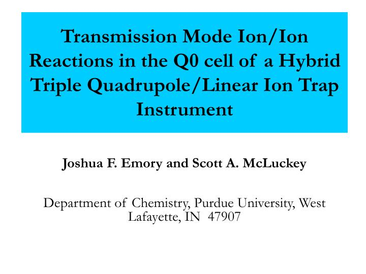 Transmission Mode Ion/Ion Reactions in the Q0 cell of a Hybrid Triple Quadrupole/Linear Ion Trap Ins...