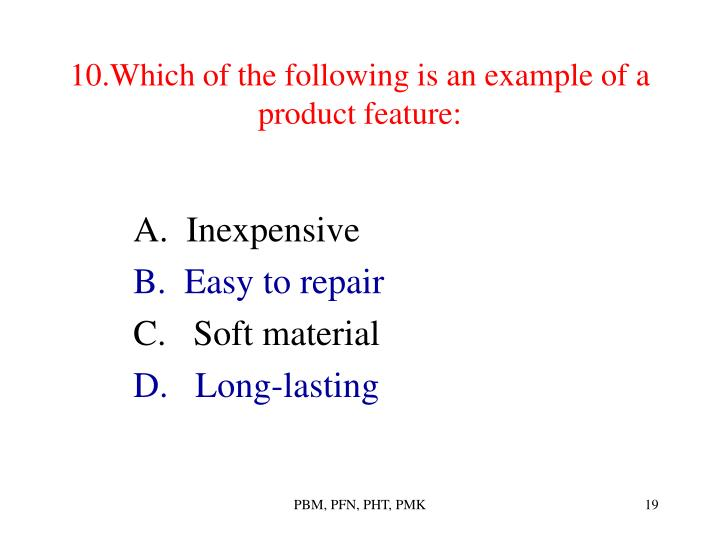 10.Which of the following is an example of a product feature:
