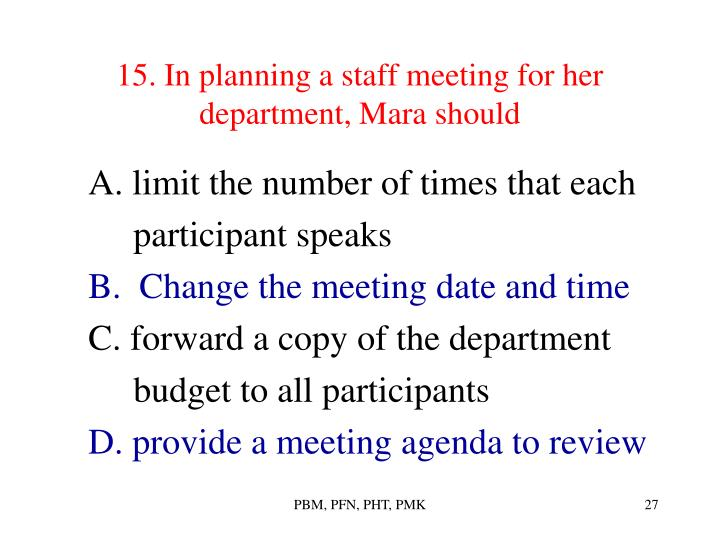 15. In planning a staff meeting for her department, Mara should