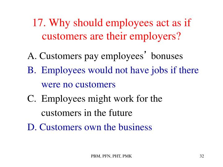 17. Why should employees act as if customers are their employers?