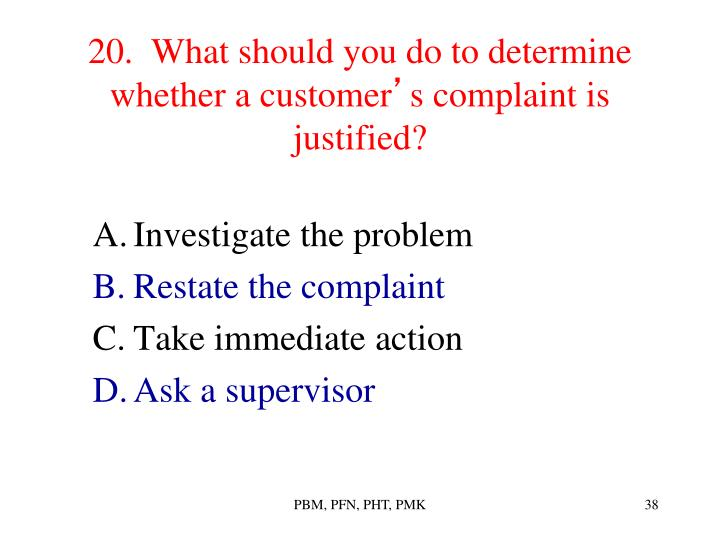 20.  What should you do to determine whether a customer