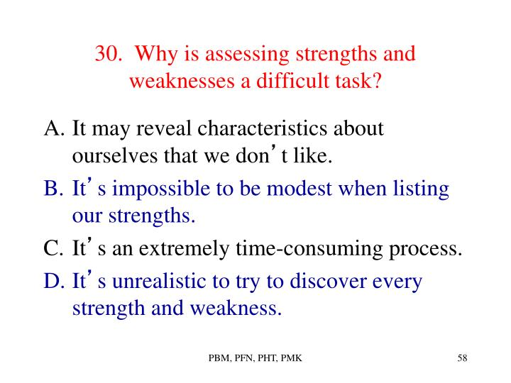 30.  Why is assessing strengths and weaknesses a difficult task?