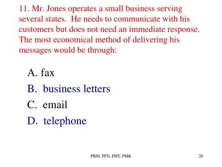 11. Mr. Jones operates a small business serving several states.  He needs to communicate with his customers but does not need an immediate response.  The most economical method of delivering his messages would be through: