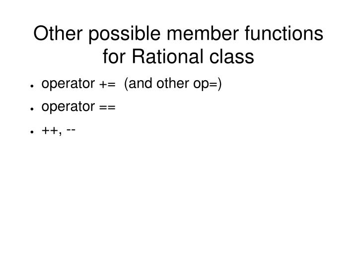 Other possible member functions for Rational class