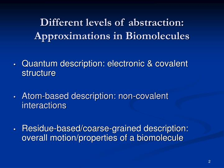 Different levels of abstraction: Approximations in Biomolecules