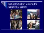 school children visiting the science museum