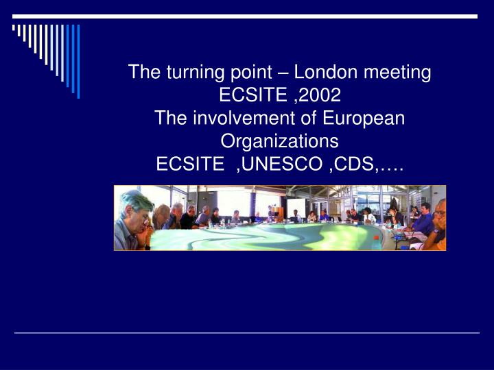 The turning point – London meeting ECSITE ,2002
