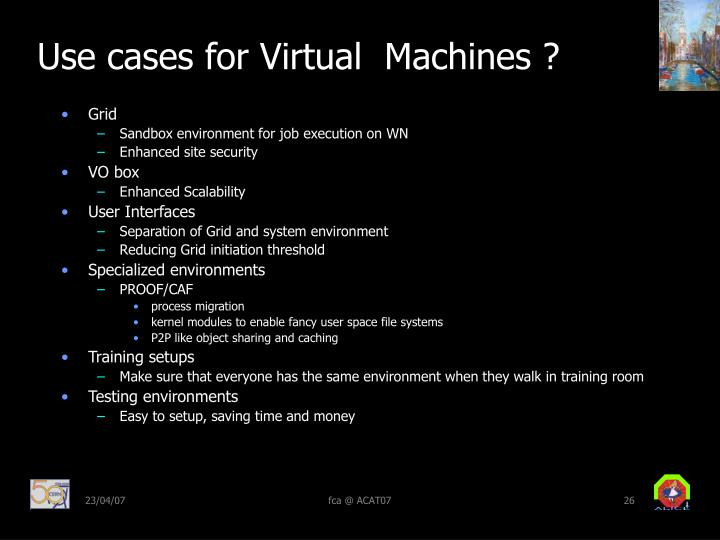 Use cases for Virtual  Machines ?