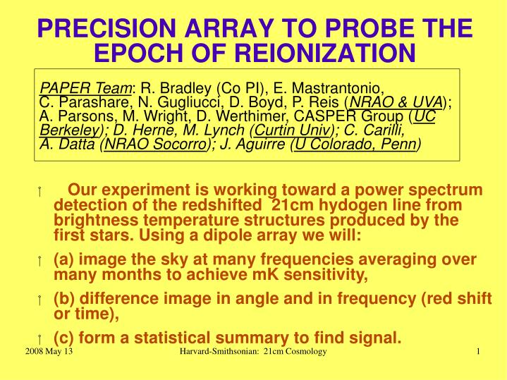 Precision array to probe the epoch of reionization