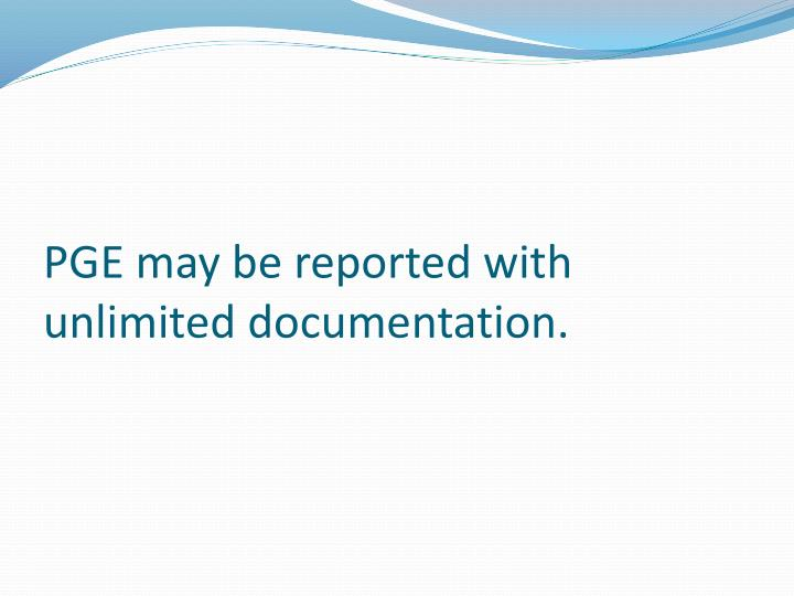 PGE may be reported with unlimited documentation.