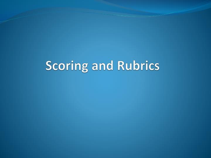 Scoring and Rubrics