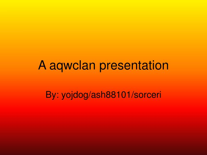 A aqwclan presentation