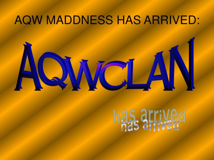 AQW MADDNESS HAS ARRIVED: