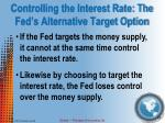 controlling the interest rate the fed s alternative target option