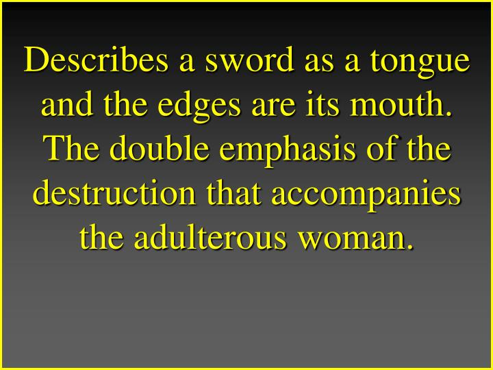 Describes a sword as a tongue and the edges are its mouth. The double emphasis