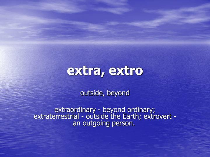 extra, extro