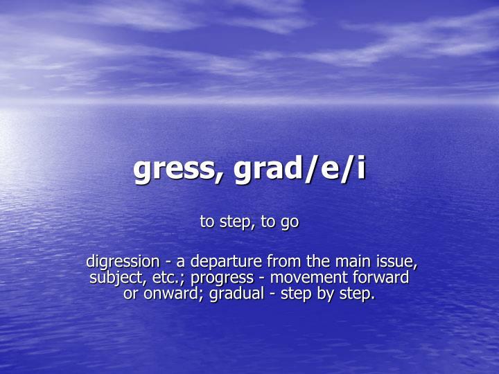 gress, grad/e/i