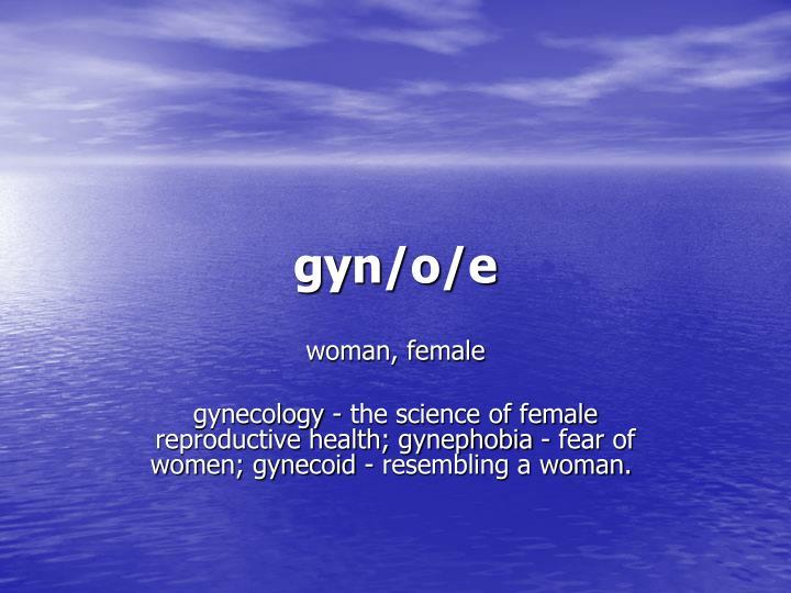 gyn/o/e
