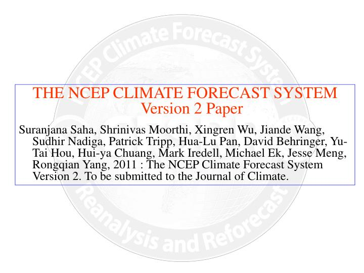 THE NCEP CLIMATE FORECAST SYSTEM Version 2 Paper