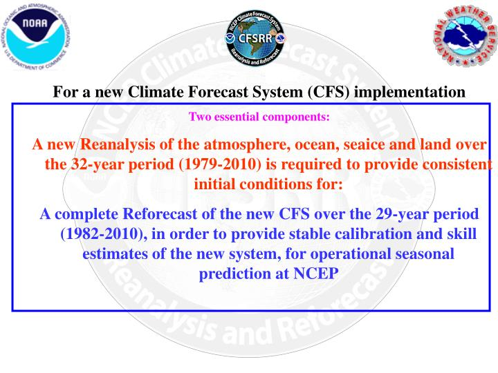 For a new Climate Forecast System (CFS) implementation