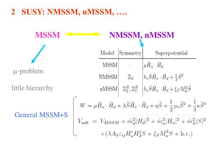 2   SUSY: NMSSM, nMSSM, ….