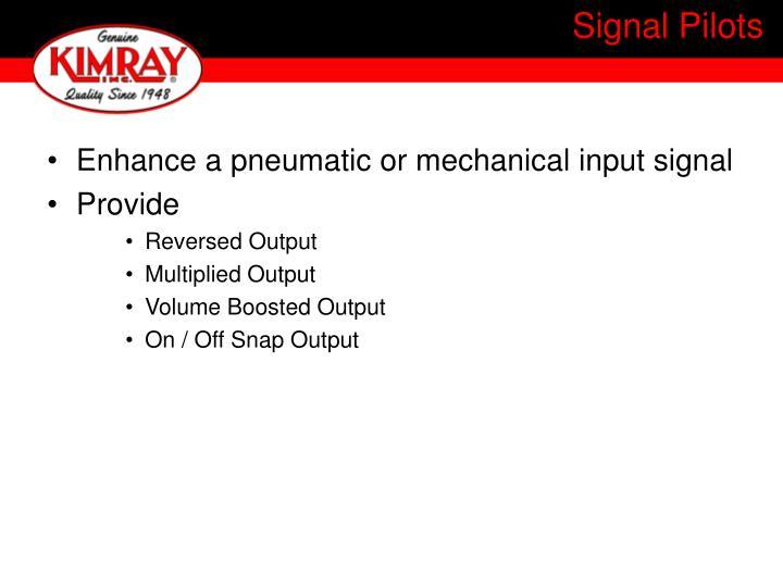 Enhance a pneumatic or mechanical input signal