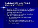 analisi del ros e del t r c i analisi 4 livello