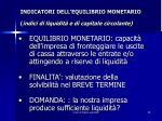 indicatori dell equilibrio monetario indici di liquidit e di capitale circolante