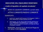 indicatori dell equilibrio monetario indici di liquidit e di capitale circolante1