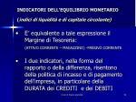 indicatori dell equilibrio monetario indici di liquidit e di capitale circolante5