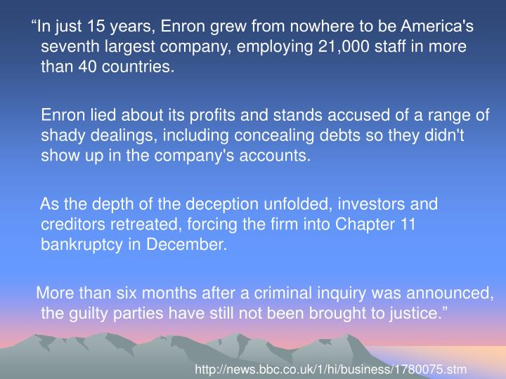 """""""In just 15 years, Enron grew from nowhere to be America's seventh largest company, employing 21,000 staff in more than 40 countries."""