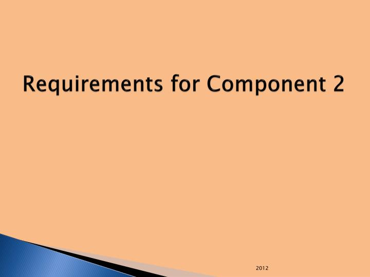 Requirements for Component 2