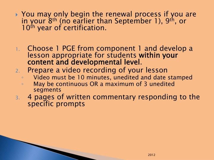 You may only begin the renewal process if you are in your 8