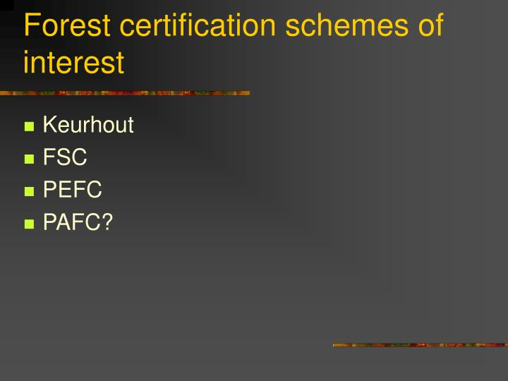Forest certification schemes of interest