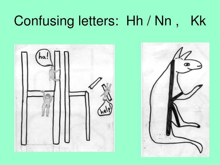 Confusing letters:  Hh / Nn ,   Kk