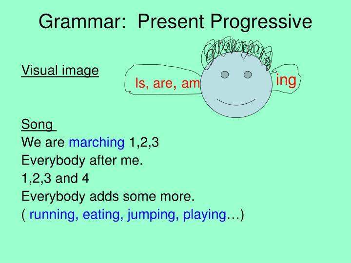 Grammar:  Present Progressive