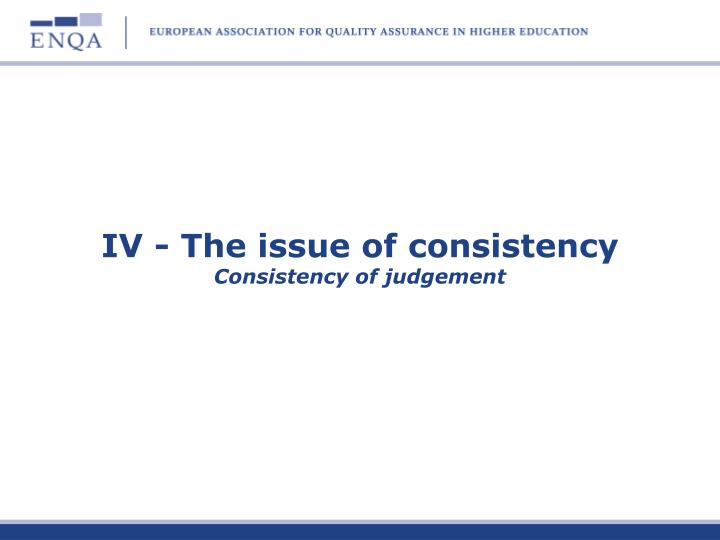 IV - The issue of consistency