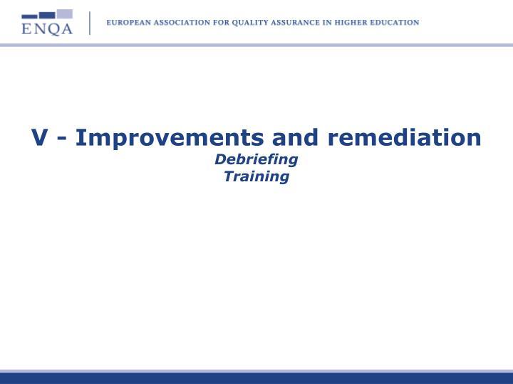 V - Improvements and remediation