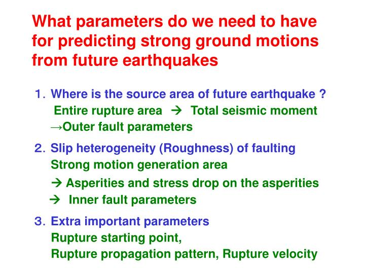 What parameters do we need to have for predicting strong ground motions from future earthquakes
