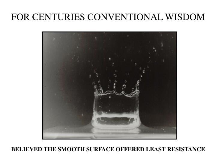 FOR CENTURIES CONVENTIONAL WISDOM