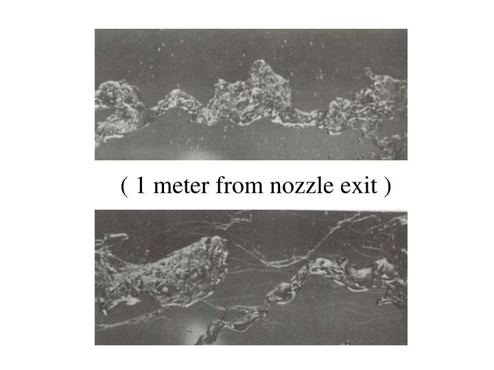 ( 1 meter from nozzle exit )