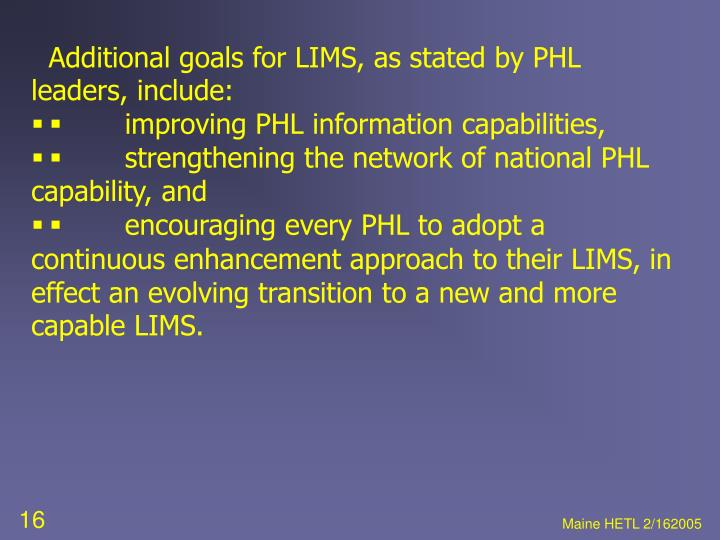 Additional goals for LIMS, as stated by PHL leaders, include: