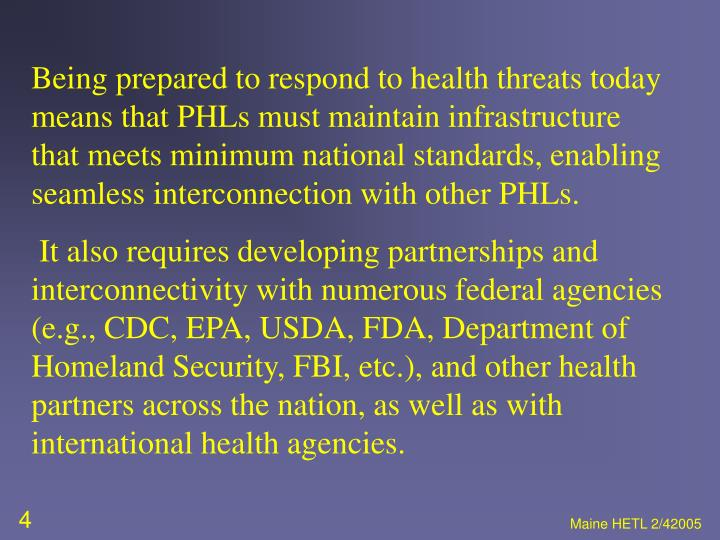 Being prepared to respond to health threats today means that PHLs must maintain infrastructure that meets minimum national standards, enabling seamless interconnection with other PHLs.