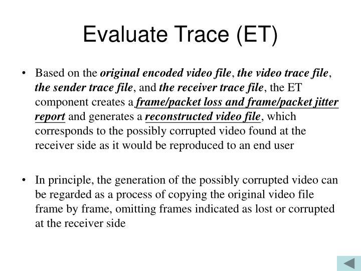 Evaluate Trace (ET)